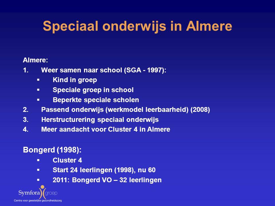 Speciaal onderwijs in Almere Almere: 1.Weer samen naar school (SGA - 1997):  Kind in groep  Speciale groep in school  Beperkte speciale scholen 2.P