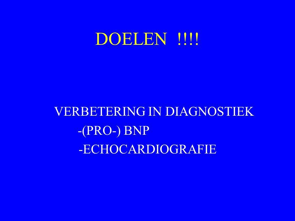 DOELEN !!!! VERBETERING IN DIAGNOSTIEK -(PRO-) BNP -ECHOCARDIOGRAFIE