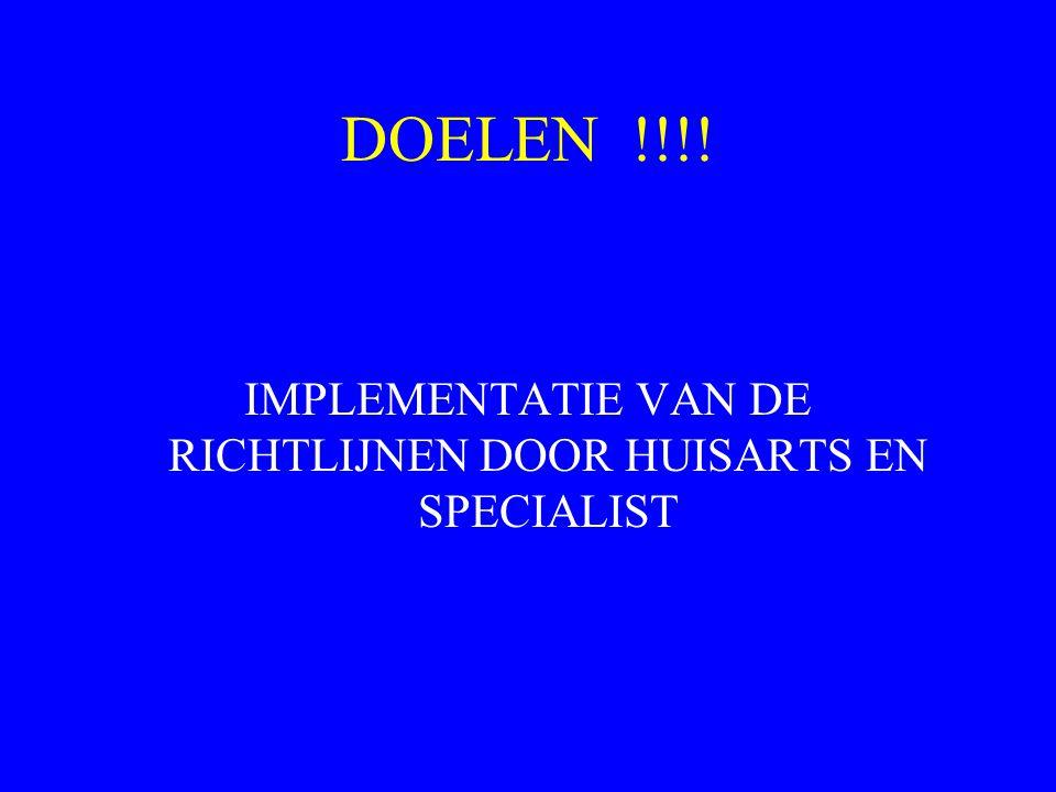 DOELEN !!!! IMPLEMENTATIE VAN DE RICHTLIJNEN DOOR HUISARTS EN SPECIALIST