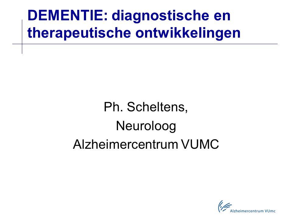 DEMENTIE: diagnostische en therapeutische ontwikkelingen Ph.