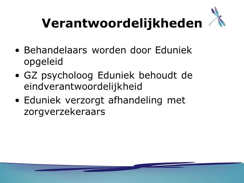Verantwoordelijkheden Behandelaars worden door Eduniek opgeleid GZ psycholoog Eduniek behoudt de eindverantwoordelijkheid Eduniek verzorgt afhandeling