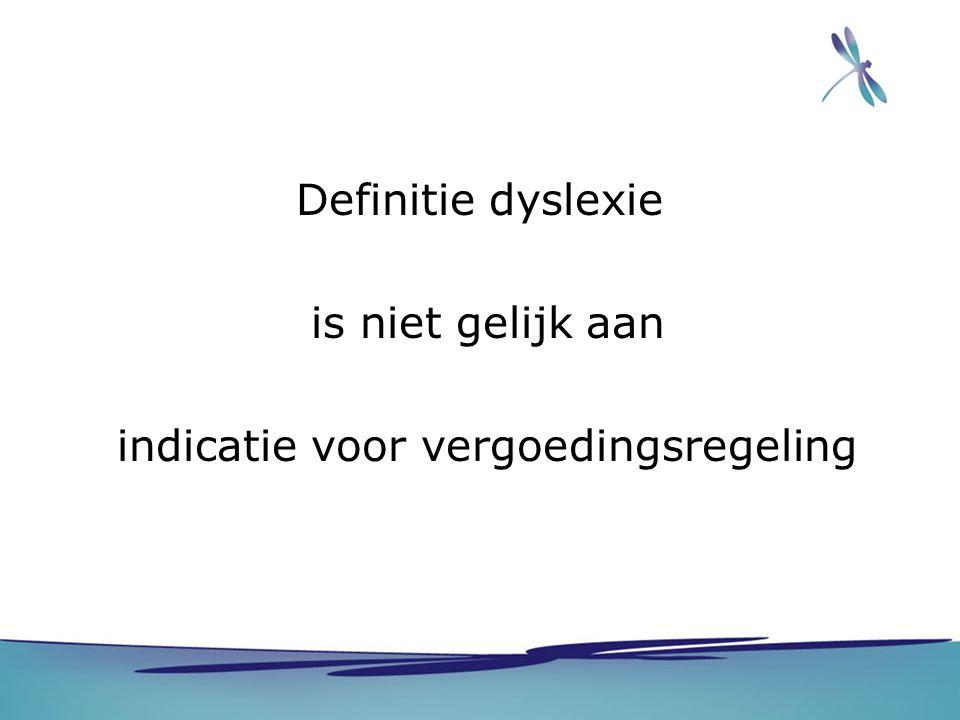 Definitie dyslexie is niet gelijk aan indicatie voor vergoedingsregeling