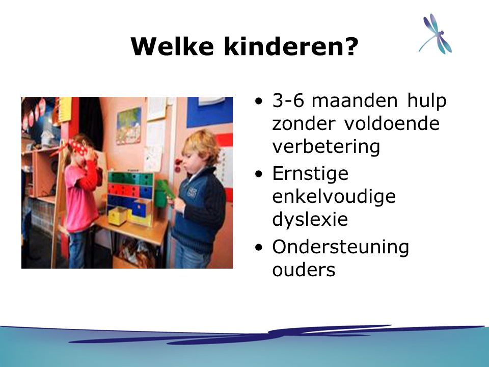 Welke kinderen? 3-6 maanden hulp zonder voldoende verbetering Ernstige enkelvoudige dyslexie Ondersteuning ouders Groetjes am