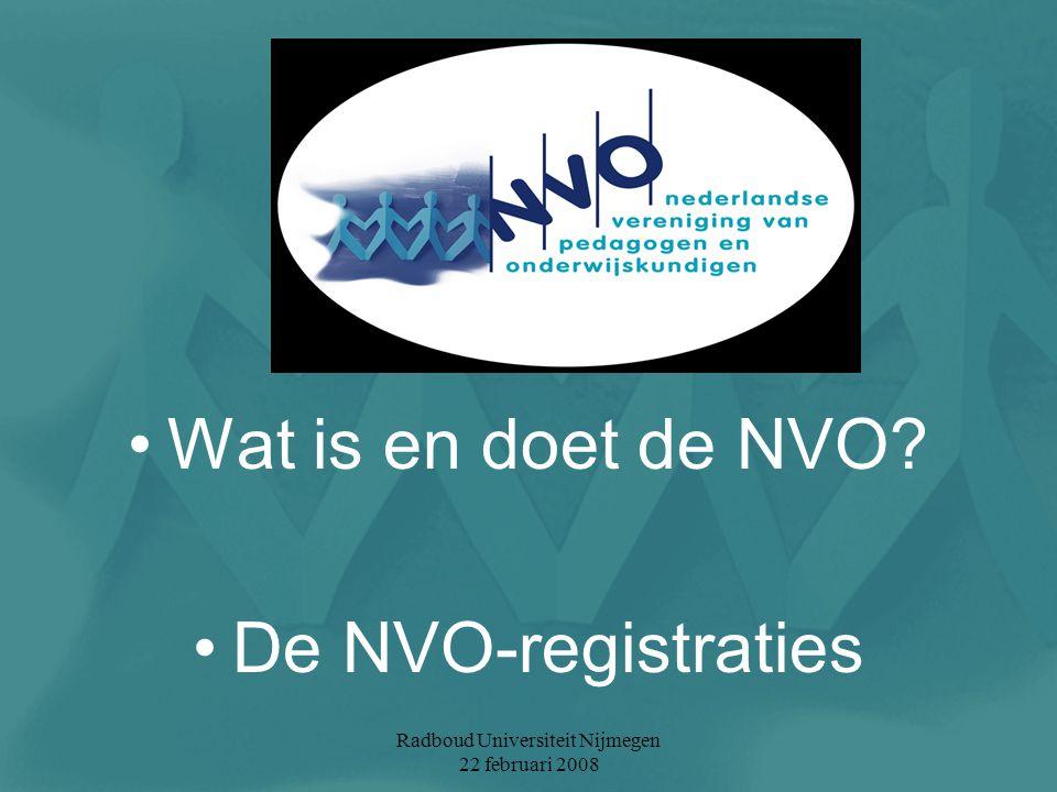 Radboud Universiteit Nijmegen 22 februari 2008 Wat is en doet de NVO? De NVO-registraties