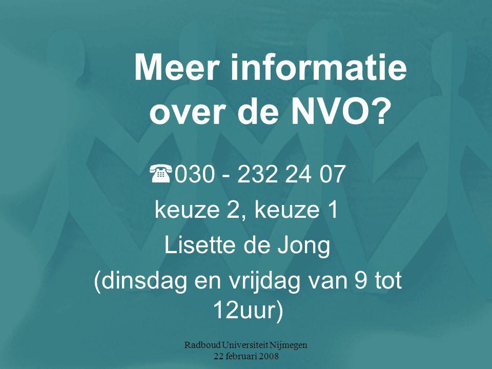 Radboud Universiteit Nijmegen 22 februari 2008 Meer informatie over de NVO?  030 - 232 24 07 keuze 2, keuze 1 Lisette de Jong (dinsdag en vrijdag van