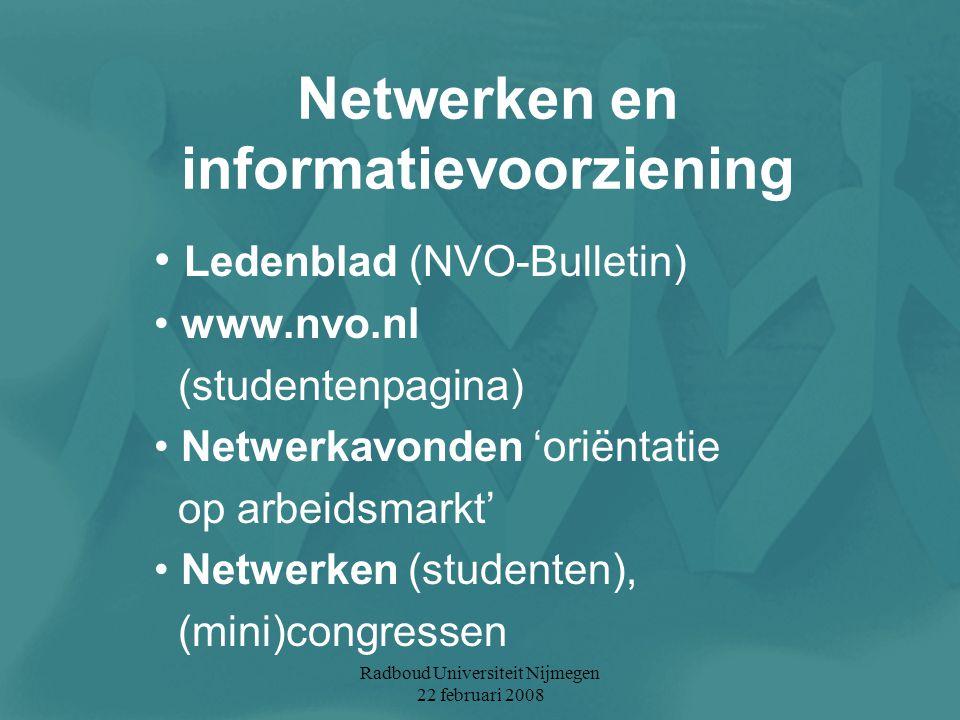 Radboud Universiteit Nijmegen 22 februari 2008 Netwerken en informatievoorziening Ledenblad (NVO-Bulletin) www.nvo.nl (studentenpagina) Netwerkavonden