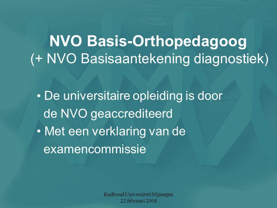 Radboud Universiteit Nijmegen 22 februari 2008 De universitaire opleiding is door de NVO geaccrediteerd Met een verklaring van de examencommissie NVO
