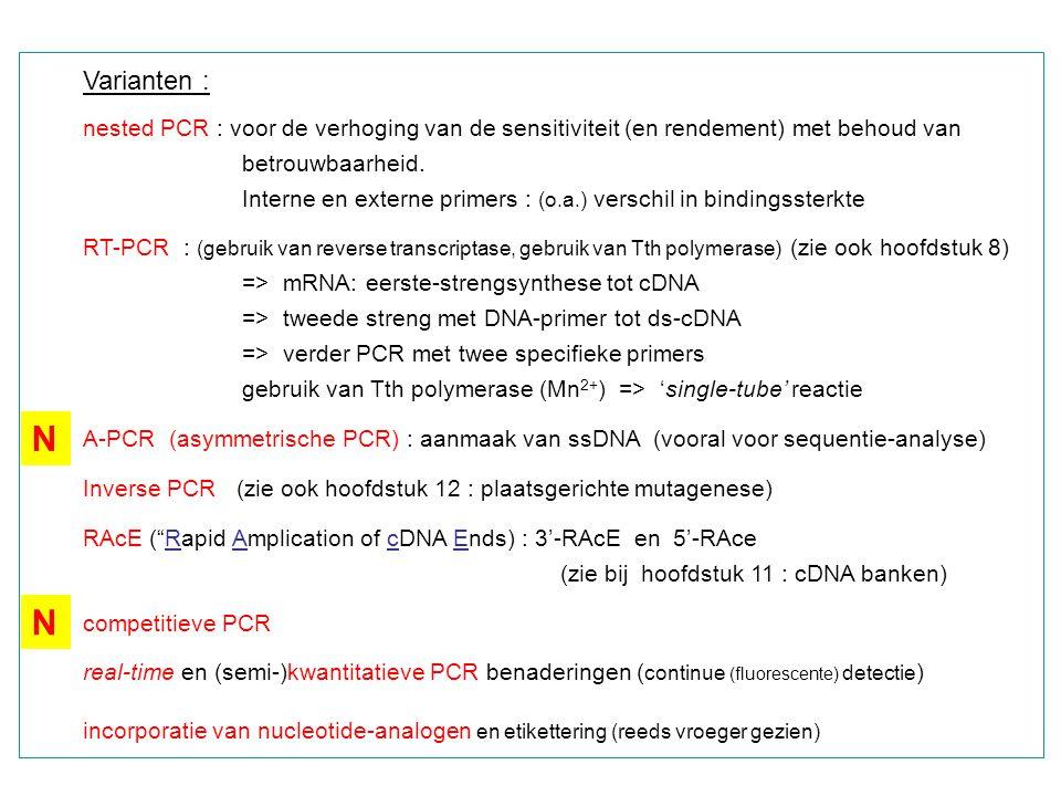 Varianten : nested PCR : voor de verhoging van de sensitiviteit (en rendement) met behoud van betrouwbaarheid.