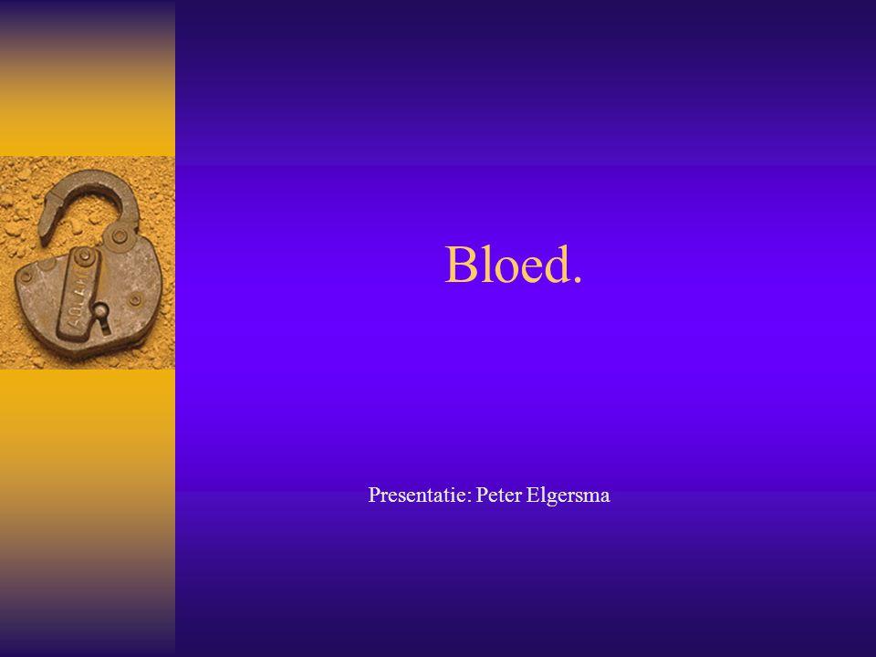 Bloed. Presentatie: Peter Elgersma