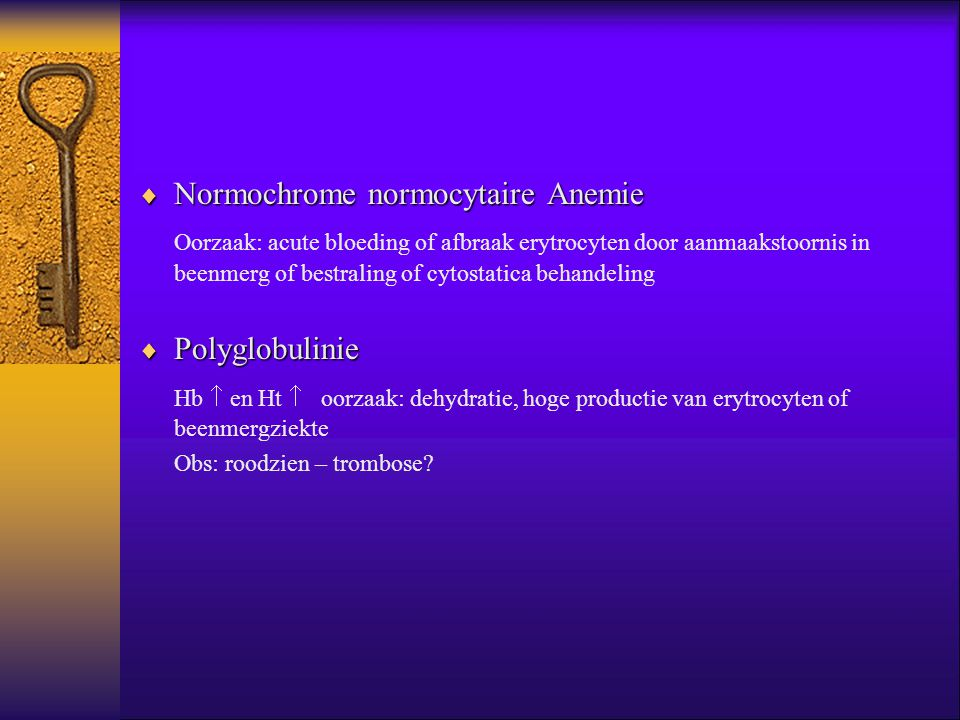  Normochrome normocytaire Anemie Oorzaak: acute bloeding of afbraak erytrocyten door aanmaakstoornis in beenmerg of bestraling of cytostatica behande
