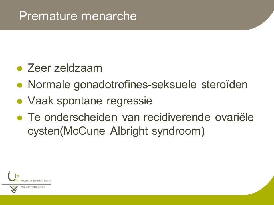 Premature menarche Zeer zeldzaam Normale gonadotrofines-seksuele steroïden Vaak spontane regressie Te onderscheiden van recidiverende ovariële cysten(