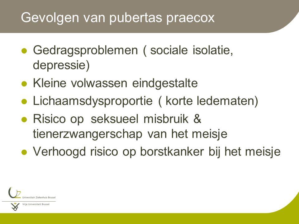Gevolgen van pubertas praecox Gedragsproblemen ( sociale isolatie, depressie) Kleine volwassen eindgestalte Lichaamsdysproportie ( korte ledematen) Ri