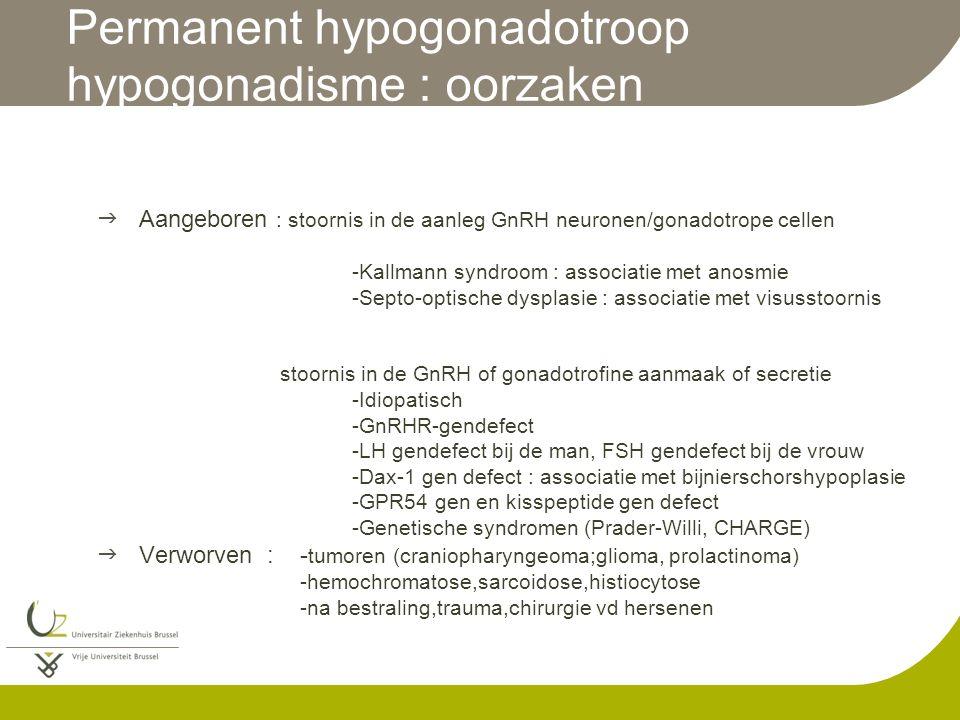 Permanent hypogonadotroop hypogonadisme : oorzaken  Aangeboren : stoornis in de aanleg GnRH neuronen/gonadotrope cellen -Kallmann syndroom : associat