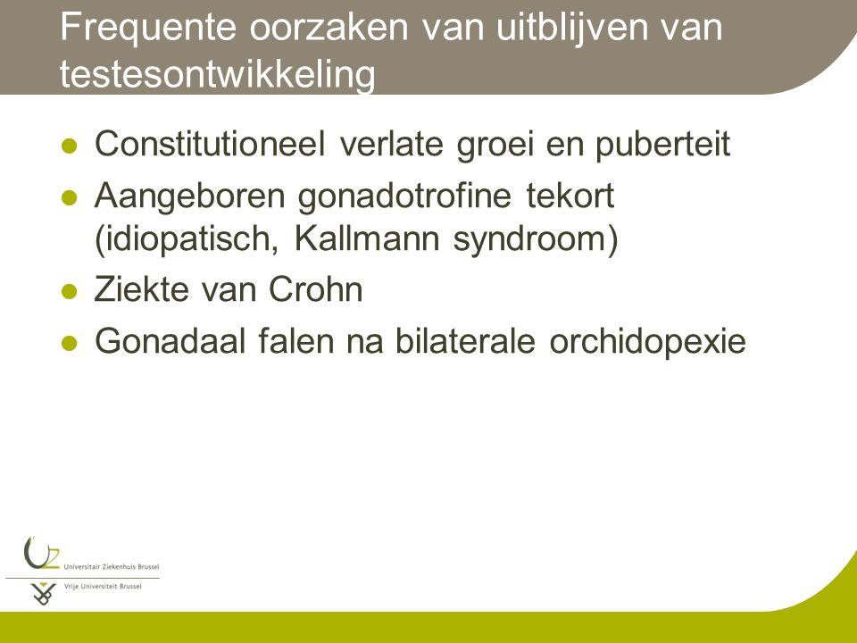 Frequente oorzaken van uitblijven van testesontwikkeling Constitutioneel verlate groei en puberteit Aangeboren gonadotrofine tekort (idiopatisch, Kall