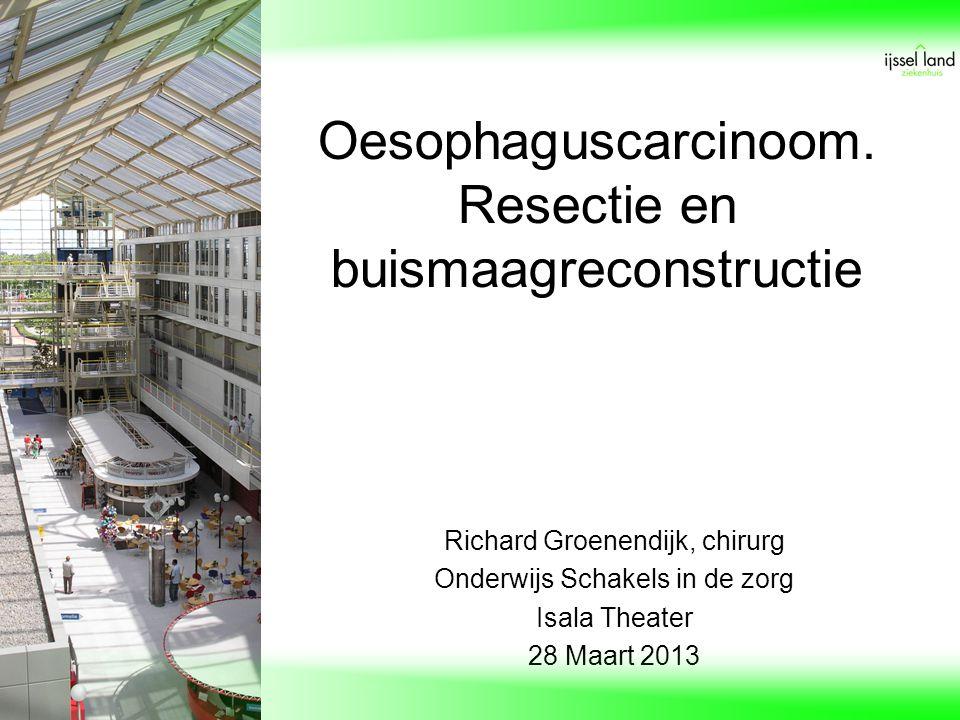 Oesophaguscarcinoom. Resectie en buismaagreconstructie Richard Groenendijk, chirurg Onderwijs Schakels in de zorg Isala Theater 28 Maart 2013