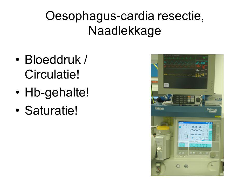 Oesophagus-cardia resectie, Naadlekkage Bloeddruk / Circulatie! Hb-gehalte! Saturatie!