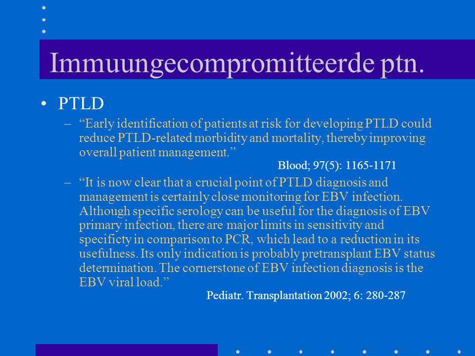 """Immuungecompromitteerde ptn. PTLD –""""Early identification of patients at risk for developing PTLD could reduce PTLD-related morbidity and mortality, th"""