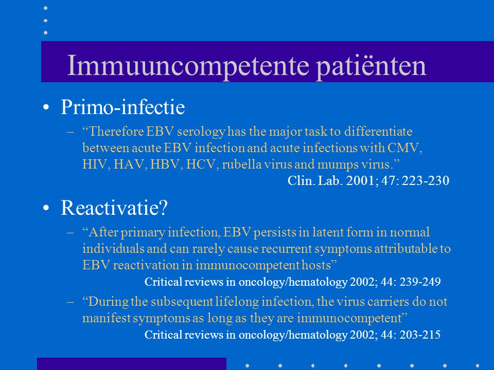 """Immuuncompetente patiënten Primo-infectie –""""Therefore EBV serology has the major task to differentiate between acute EBV infection and acute infection"""