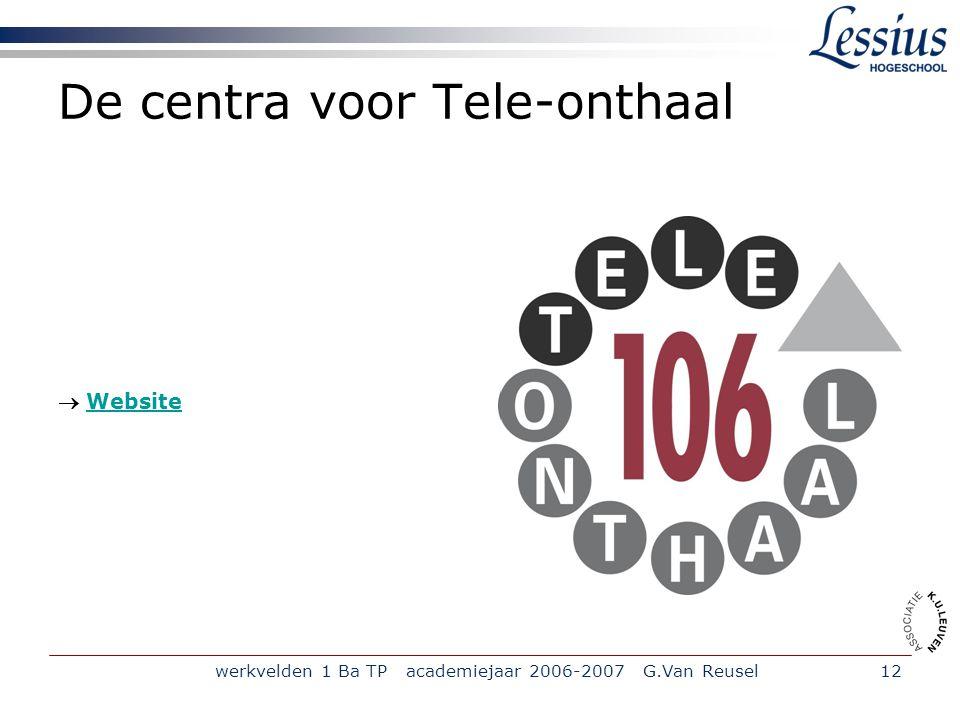werkvelden 1 Ba TP academiejaar 2006-2007 G.Van Reusel12 De centra voor Tele-onthaal  WebsiteWebsite