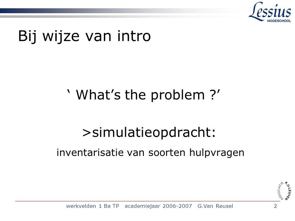werkvelden 1 Ba TP academiejaar 2006-2007 G.Van Reusel3 Leidraad Bronnen op het internet.