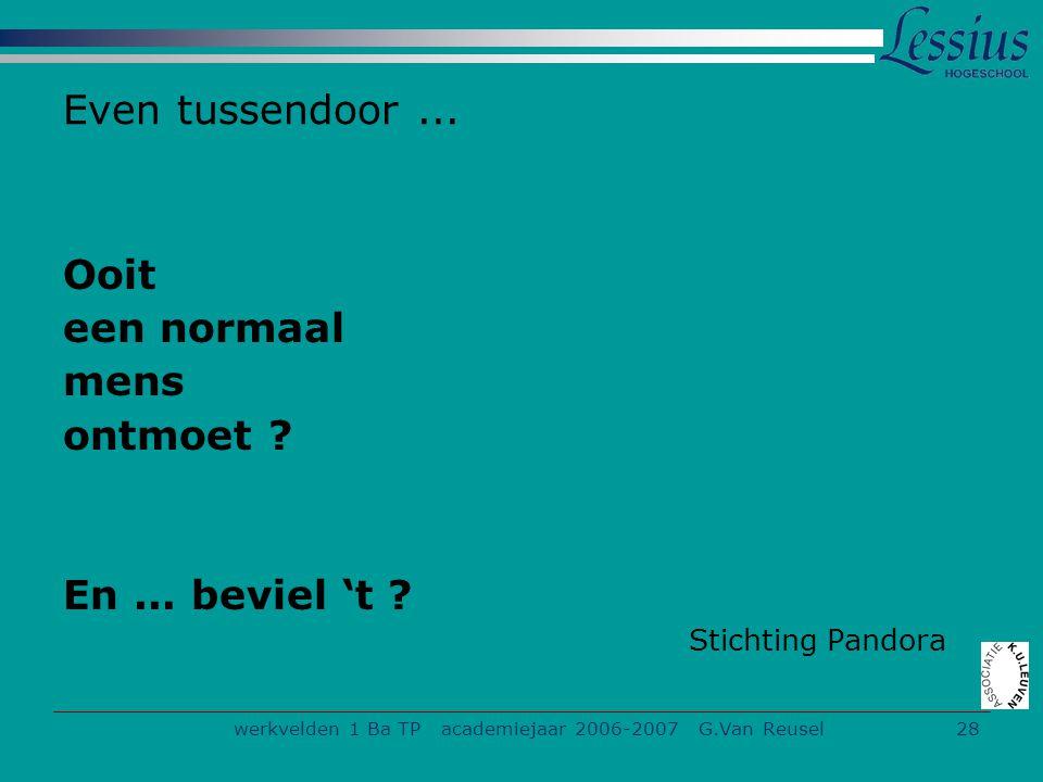 werkvelden 1 Ba TP academiejaar 2006-2007 G.Van Reusel28 Even tussendoor...