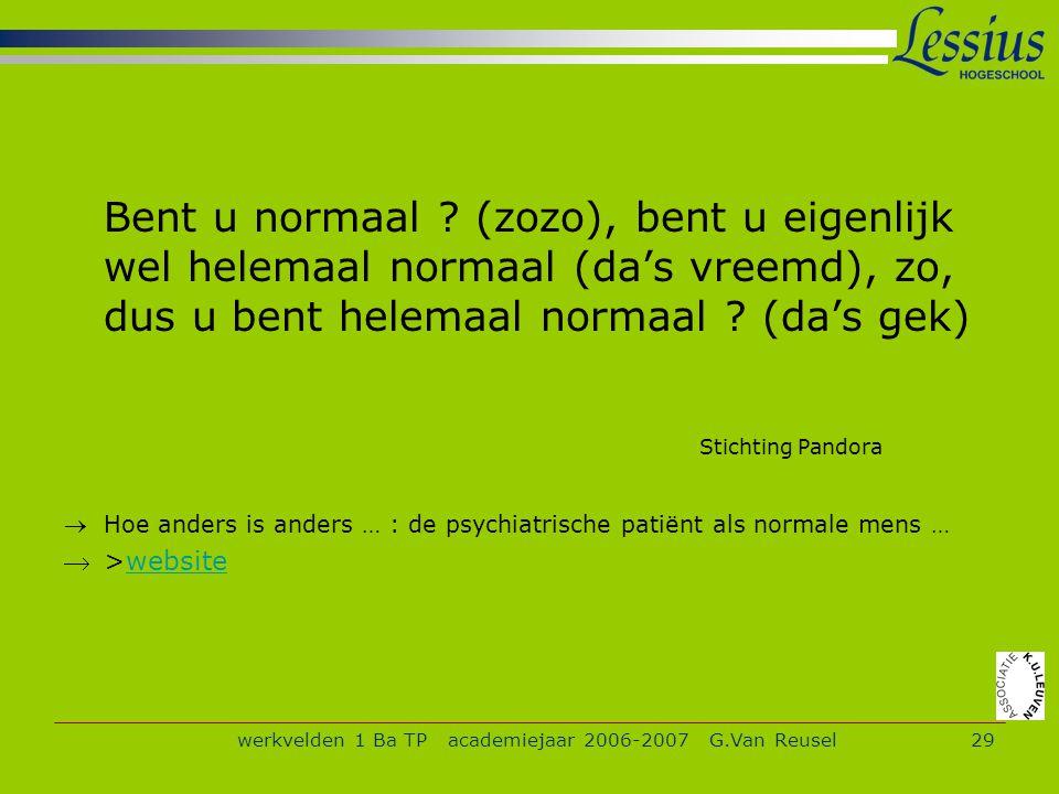 werkvelden 1 Ba TP academiejaar 2006-2007 G.Van Reusel29 Bent u normaal .