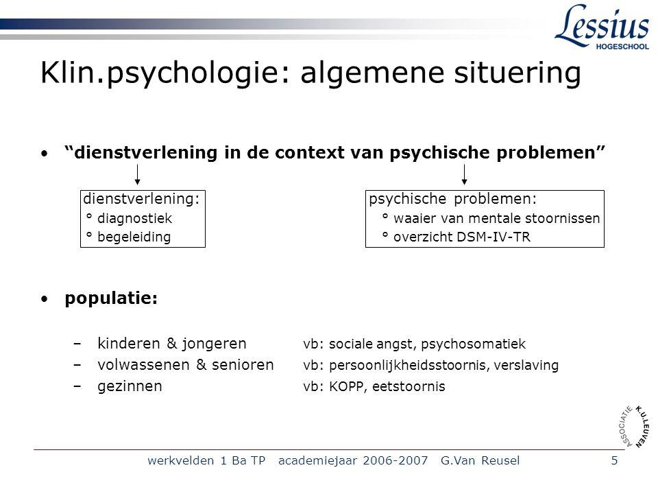 werkvelden 1 Ba TP academiejaar 2006-2007 G.Van Reusel26 Beschut Wonen (BW) De Therapeutische Gemeenschap (TG) Centra voor Psycho-Sociale Revalidatie