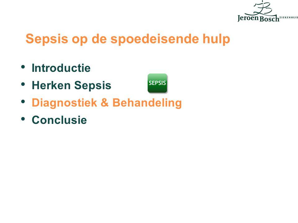 Sepsis op de spoedeisende hulp Introductie Herken Sepsis Diagnostiek & Behandeling Conclusie