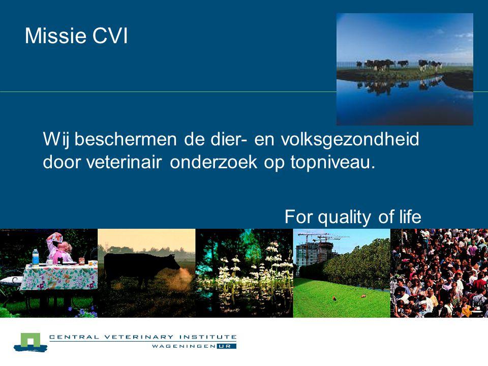 Missie CVI Wij beschermen de dier- en volksgezondheid door veterinair onderzoek op topniveau. For quality of life