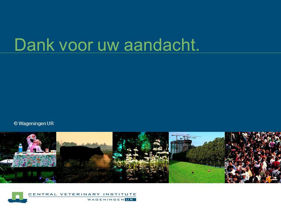 Dank voor uw aandacht. © Wageningen UR