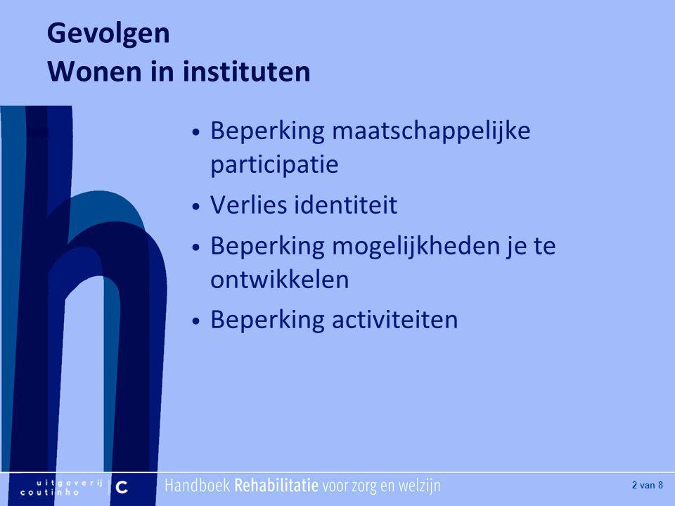 [Hier titel van boek] [Hier plaatje invoegen] 2 van 8 Gevolgen Wonen in instituten Beperking maatschappelijke participatie Verlies identiteit Beperkin