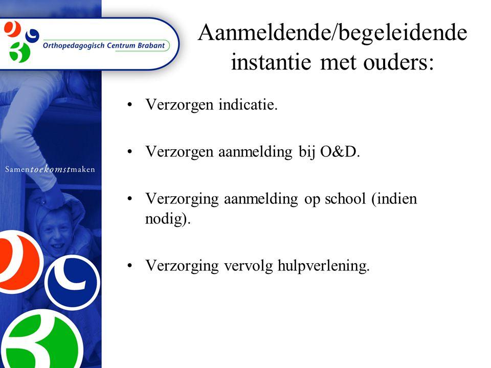 Verzorgen indicatie. Verzorgen aanmelding bij O&D. Verzorging aanmelding op school (indien nodig). Verzorging vervolg hulpverlening. Aanmeldende/begel