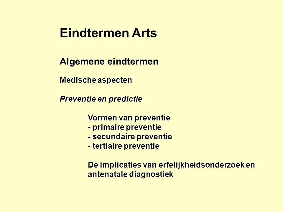 Eindtermen Arts Algemene eindtermen Medische aspecten Preventie en predictie Vormen van preventie - primaire preventie - secundaire preventie - tertia