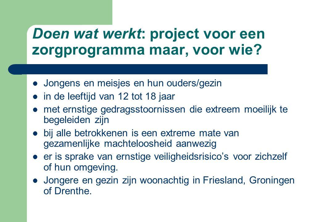 Doen wat werkt: project voor een zorgprogramma maar, voor wie? Jongens en meisjes en hun ouders/gezin in de leeftijd van 12 tot 18 jaar met ernstige g