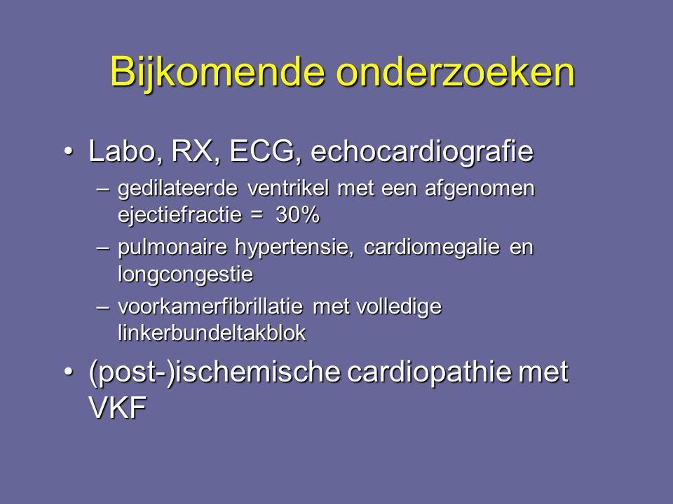 Bijkomende onderzoeken Labo, RX, ECG, echocardiografieLabo, RX, ECG, echocardiografie –gedilateerde ventrikel met een afgenomen ejectiefractie = 30% –