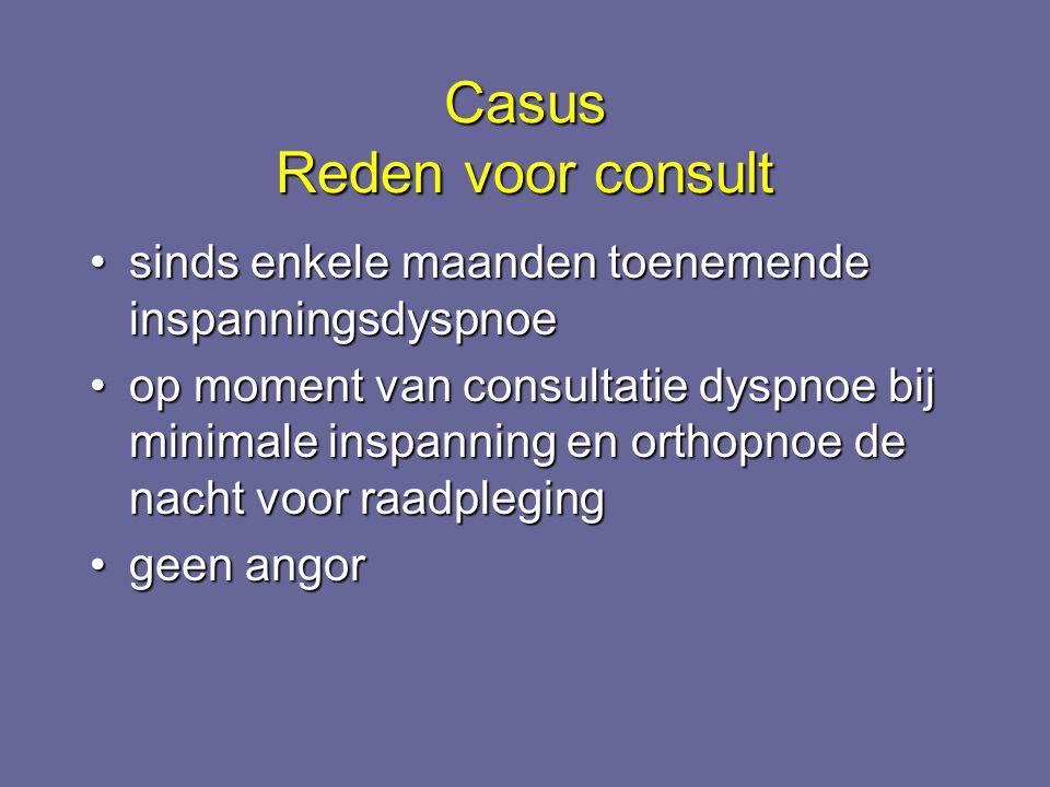Casus Reden voor consult sinds enkele maanden toenemende inspanningsdyspnoesinds enkele maanden toenemende inspanningsdyspnoe op moment van consultati