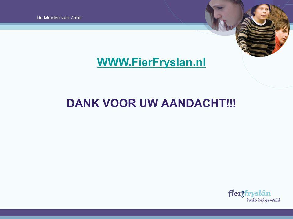 De Meiden van Zahir WWW.FierFryslan.nl DANK VOOR UW AANDACHT!!!.