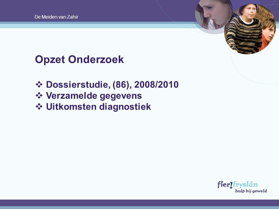 De Meiden van Zahir Opzet Onderzoek  Dossierstudie, (86), 2008/2010  Verzamelde gegevens  Uitkomsten diagnostiek.