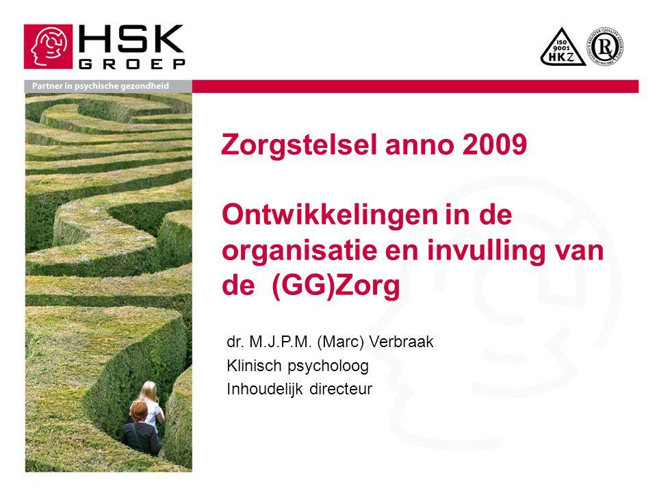 Zorgstelsel anno 2009 Ontwikkelingen in de organisatie en invulling van de (GG)Zorg dr.