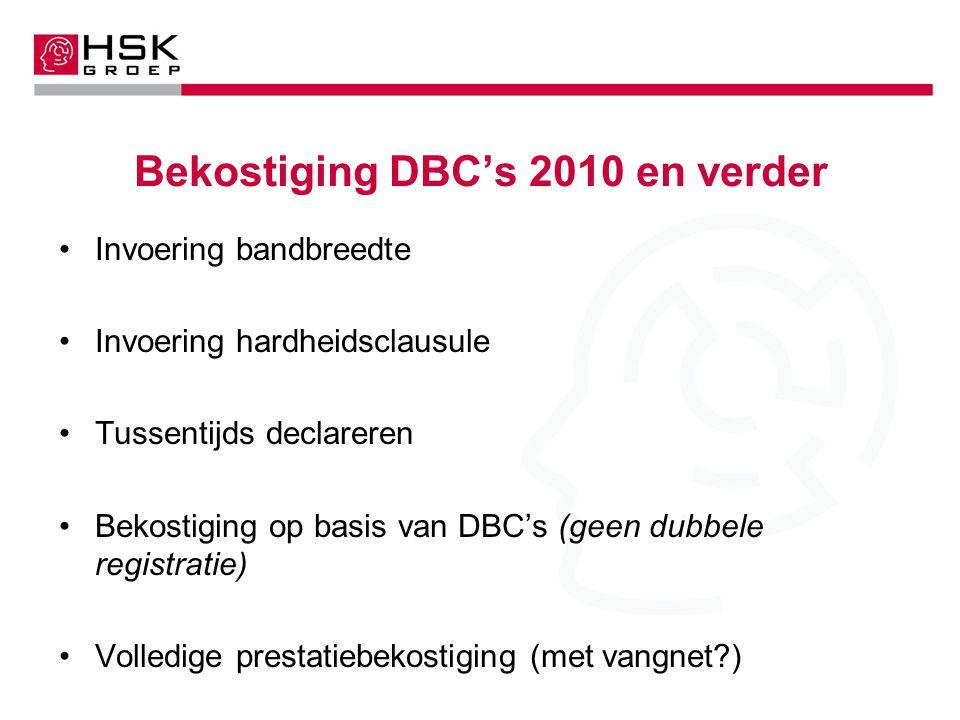 Bekostiging DBC's 2010 en verder Invoering bandbreedte Invoering hardheidsclausule Tussentijds declareren Bekostiging op basis van DBC's (geen dubbele registratie) Volledige prestatiebekostiging (met vangnet?)