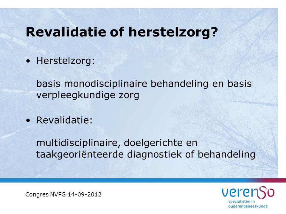 Revalidatie of herstelzorg? Herstelzorg: basis monodisciplinaire behandeling en basis verpleegkundige zorg Revalidatie: multidisciplinaire, doelgerich