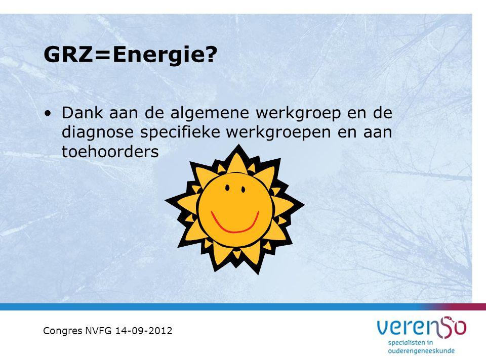 GRZ=Energie? Dank aan de algemene werkgroep en de diagnose specifieke werkgroepen en aan toehoorders Congres NVFG 14-09-2012