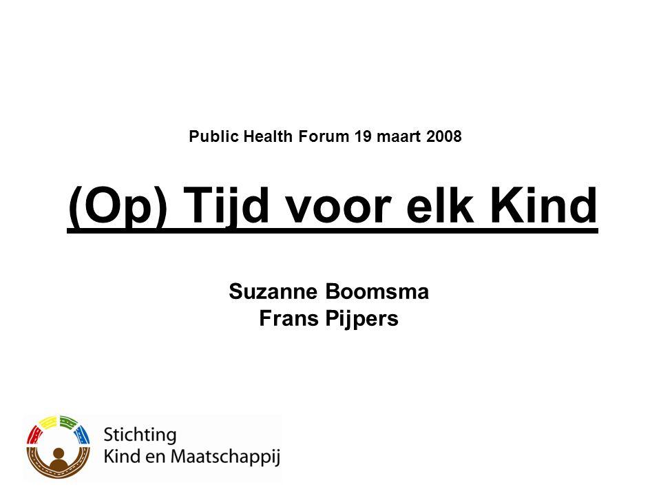 (Op) Tijd voor elk Kind Public Health Forum 19 maart 2008 Suzanne Boomsma Frans Pijpers