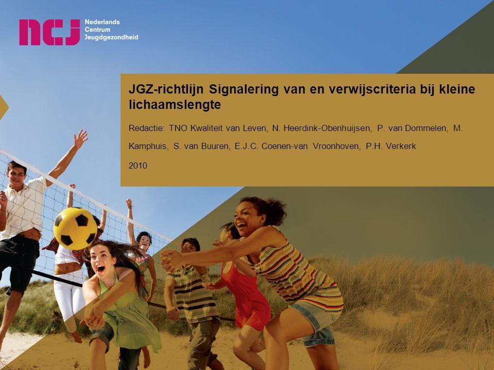 JGZ-richtlijn Signalering van en verwijscriteria bij kleine lichaamslengte Redactie: TNO Kwaliteit van Leven, N. Heerdink-Obenhuijsen, P. van Dommelen