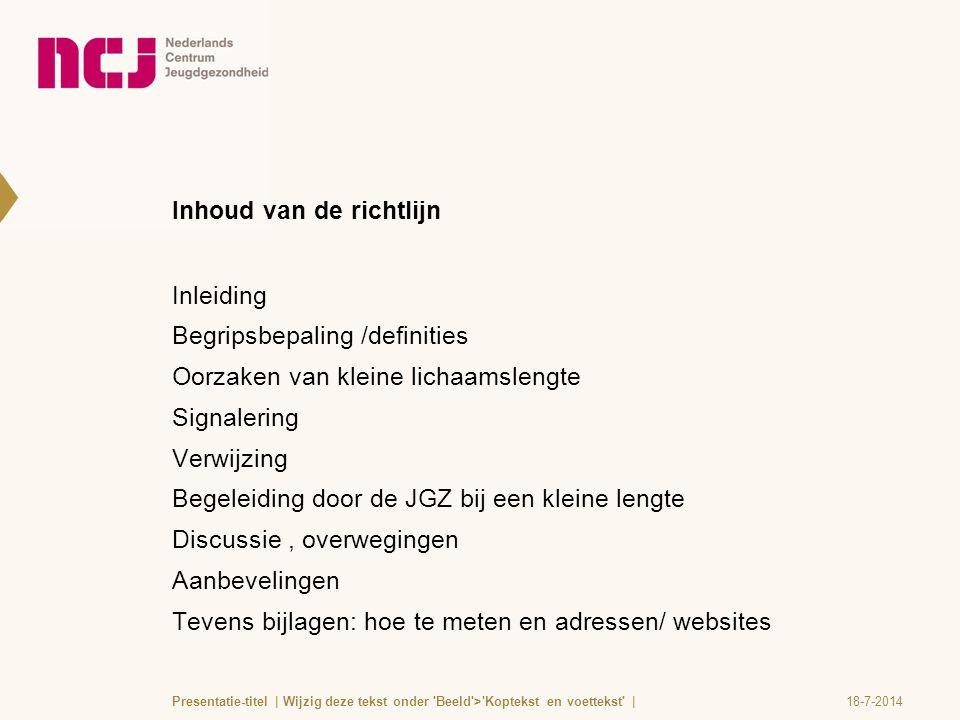 Inhoud van de richtlijn Inleiding Begripsbepaling /definities Oorzaken van kleine lichaamslengte Signalering Verwijzing Begeleiding door de JGZ bij ee