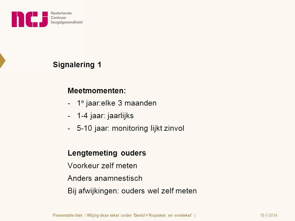 Signalering 1 Meetmomenten:  1 e jaar:elke 3 maanden  1-4 jaar: jaarlijks  5-10 jaar: monitoring lijkt zinvol Lengtemeting ouders Voorkeur zelf met