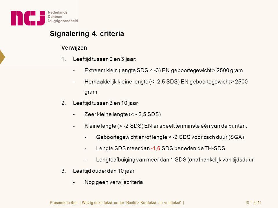 Signalering 4, criteria Verwijzen 1.Leeftijd tussen 0 en 3 jaar:  Extreem klein (lengte SDS 2500 gram  Herhaaldelijk kleine lengte ( 2500 gram. 2.Le