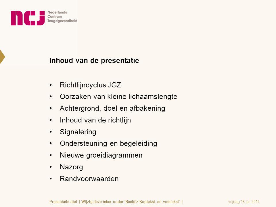 vrijdag 18 juli 2014Presentatie-titel | Wijzig deze tekst onder 'Beeld'>'Koptekst en voettekst' | Inhoud van de presentatie Richtlijncyclus JGZ Oorzak