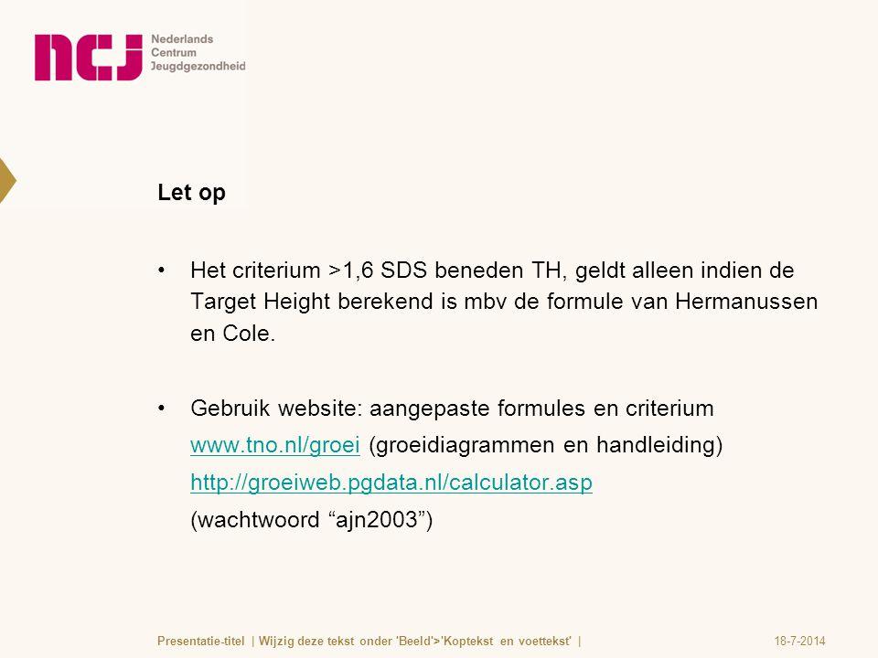 Let op Het criterium >1,6 SDS beneden TH, geldt alleen indien de Target Height berekend is mbv de formule van Hermanussen en Cole. Gebruik website: aa
