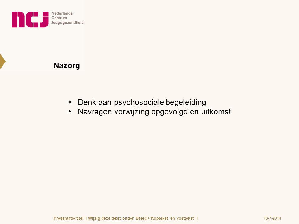 Nazorg Denk aan psychosociale begeleiding Navragen verwijzing opgevolgd en uitkomst 18-7-2014Presentatie-titel | Wijzig deze tekst onder 'Beeld'>'Kopt